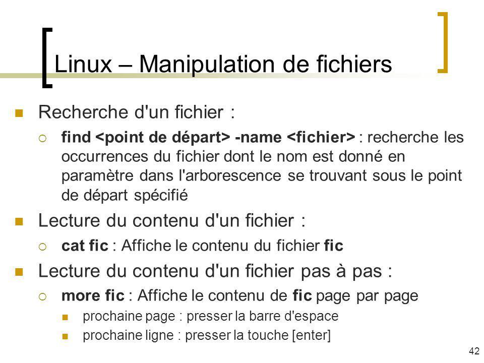 Recherche d'un fichier : find -name : recherche les occurrences du fichier dont le nom est donné en paramètre dans l'arborescence se trouvant sous le