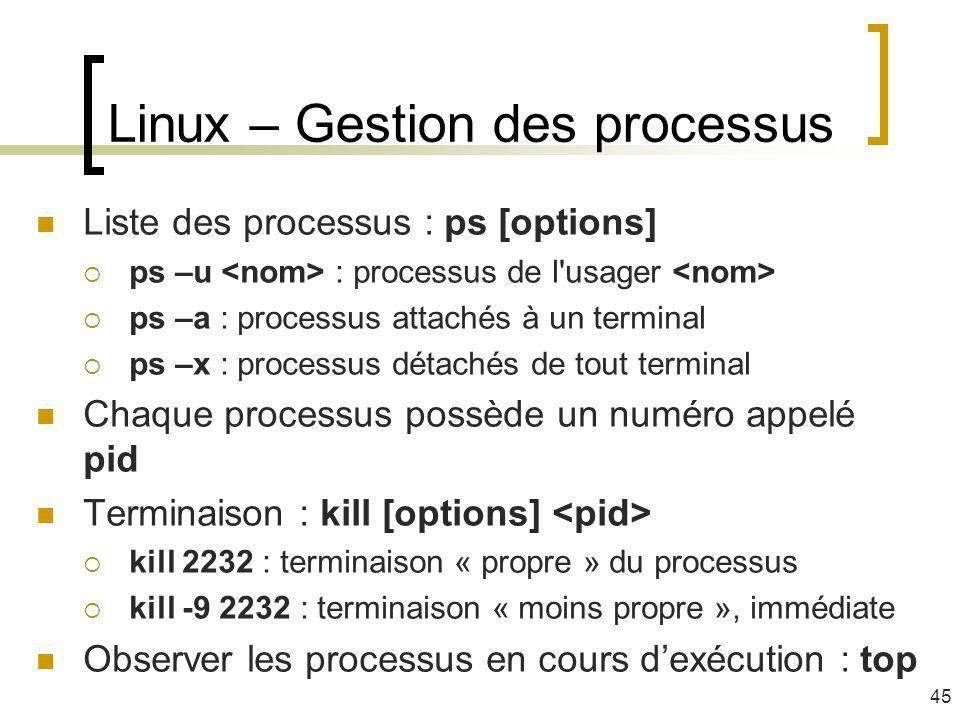 Liste des processus : ps [options] ps –u : processus de l'usager ps –a : processus attachés à un terminal ps –x : processus détachés de tout terminal