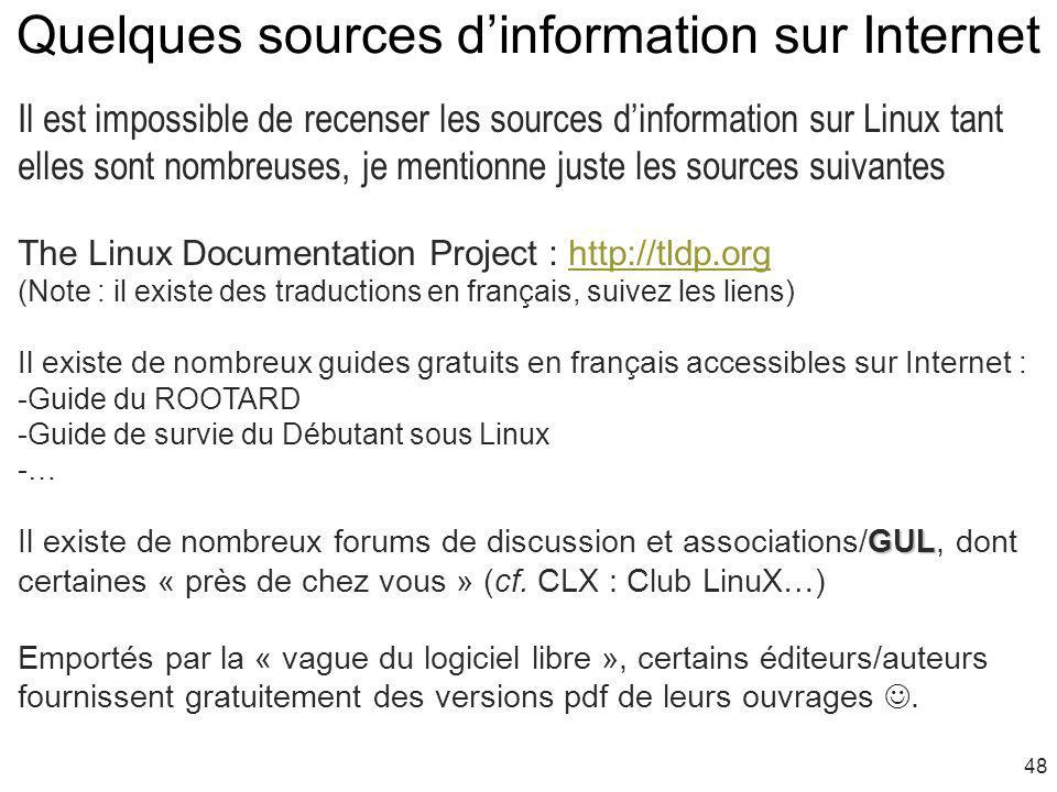 48 Quelques sources dinformation sur Internet Il est impossible de recenser les sources dinformation sur Linux tant elles sont nombreuses, je mentionn