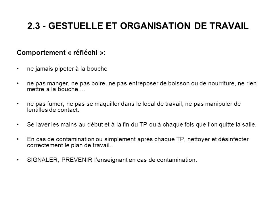 2.3 - GESTUELLE ET ORGANISATION DE TRAVAIL Comportement « réfléchi »: ne jamais pipeter à la bouche ne pas manger, ne pas boire, ne pas entreposer de
