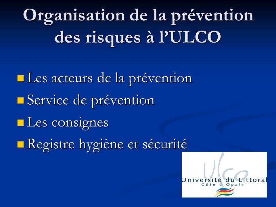 Les acteurs de la prévention Dans la mesure où lULCO est multipolaire, le chef détablissement a dû nommer un ACMO détablissement (agent chargé de la mise en œuvre des règles dhygiène et de sécurité) pour lassister et le conseiller.