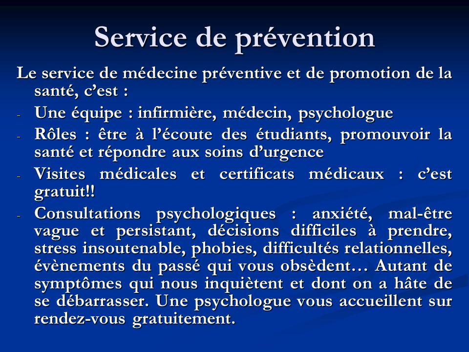Service de prévention Le service de médecine préventive et de promotion de la santé, cest : - Une équipe : infirmière, médecin, psychologue - Rôles :