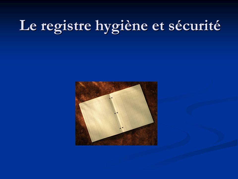 Un registre dhygiène et de sécurité (appelé aussi cahier dhygiène et de sécurité) est mis, dans chaque unité ou service, à la disposition des personnels et des étudiants.
