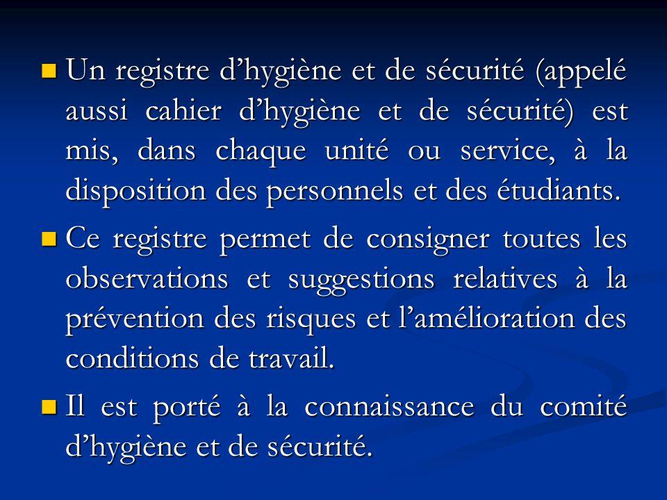 Un registre dhygiène et de sécurité (appelé aussi cahier dhygiène et de sécurité) est mis, dans chaque unité ou service, à la disposition des personne