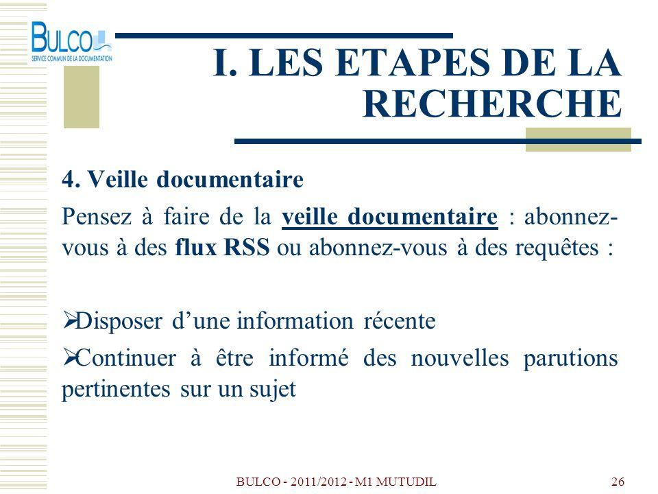 BULCO - 2011/2012 - M1 MUTUDIL26 I. LES ETAPES DE LA RECHERCHE 4. Veille documentaire Pensez à faire de la veille documentaire : abonnez- vous à des f