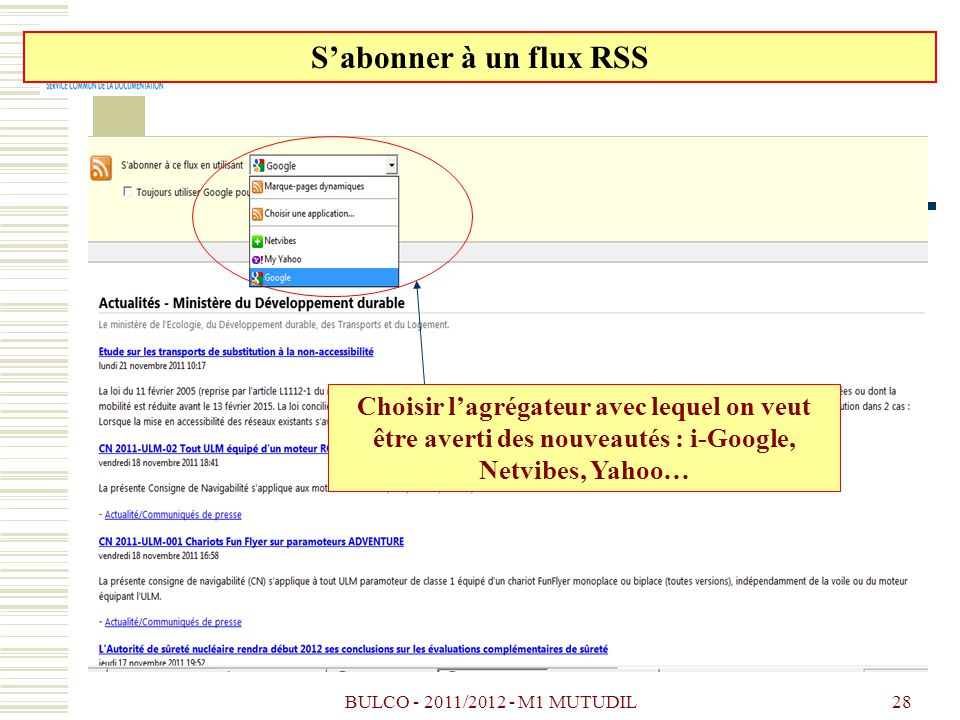 BULCO - 2011/2012 - M1 MUTUDIL28 Sabonner à un flux RSS Choisir lagrégateur avec lequel on veut être averti des nouveautés : i-Google, Netvibes, Yahoo