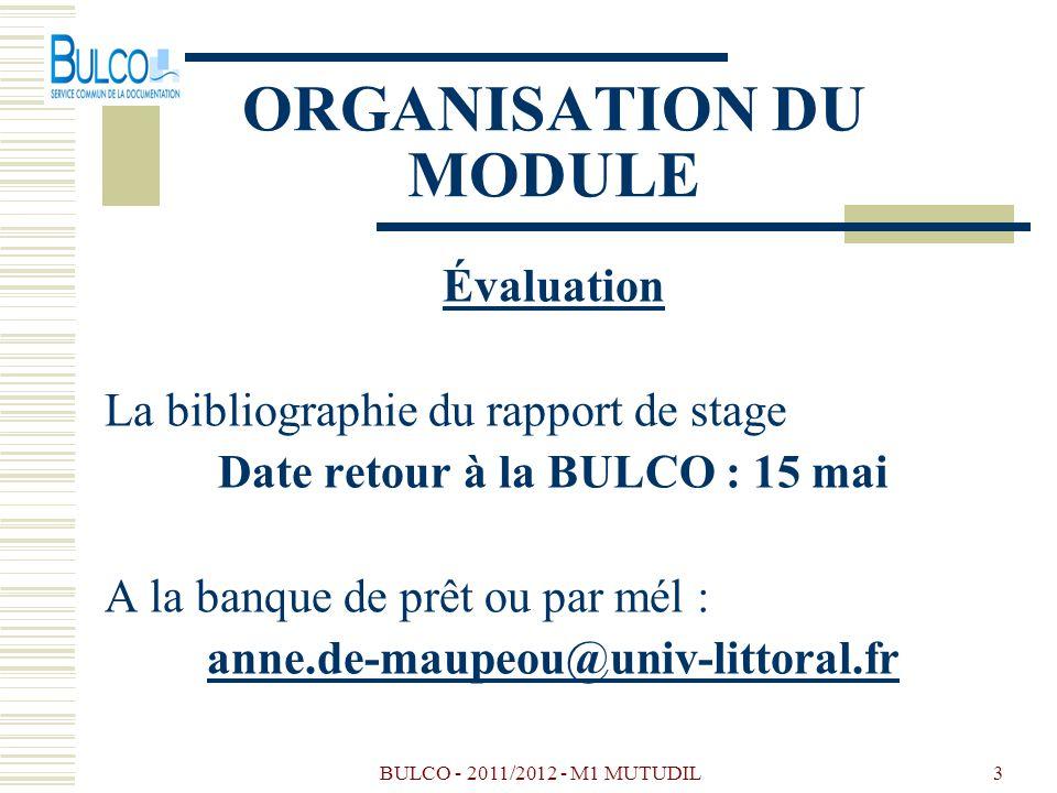 BULCO - 2011/2012 - M1 MUTUDIL3 ORGANISATION DU MODULE Évaluation La bibliographie du rapport de stage Date retour à la BULCO : 15 mai A la banque de prêt ou par mél : anne.de-maupeou@univ-littoral.fr