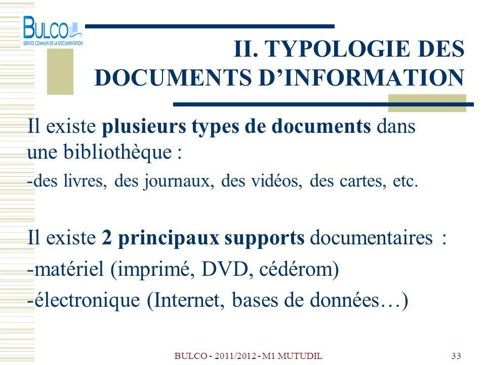 BULCO - 2011/2012 - M1 MUTUDIL33 II. TYPOLOGIE DES DOCUMENTS DINFORMATION Il existe plusieurs types de documents dans une bibliothèque : -des livres,