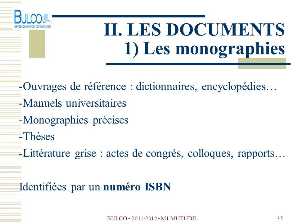 BULCO - 2011/2012 - M1 MUTUDIL35 II. LES DOCUMENTS 1) Les monographies -Ouvrages de référence : dictionnaires, encyclopédies… -Manuels universitaires