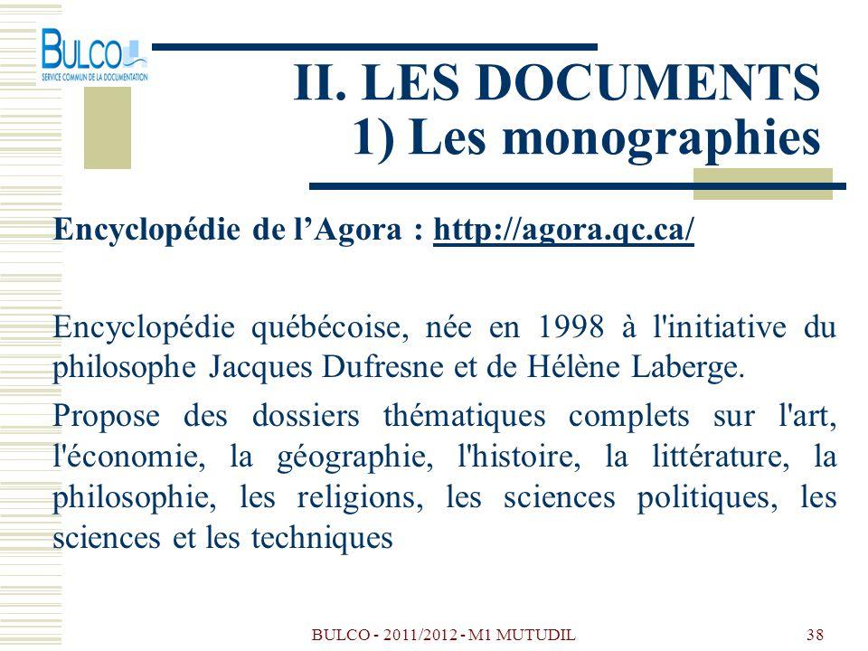 BULCO - 2011/2012 - M1 MUTUDIL38 Encyclopédie de lAgora : http://agora.qc.ca/http://agora.qc.ca/ Encyclopédie québécoise, née en 1998 à l initiative du philosophe Jacques Dufresne et de Hélène Laberge.
