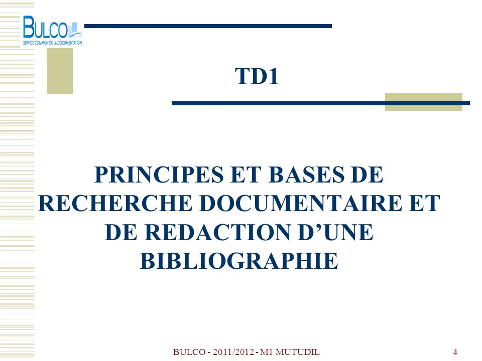 BULCO - 2011/2012 - M1 MUTUDIL4 PRINCIPES ET BASES DE RECHERCHE DOCUMENTAIRE ET DE REDACTION DUNE BIBLIOGRAPHIE TD1