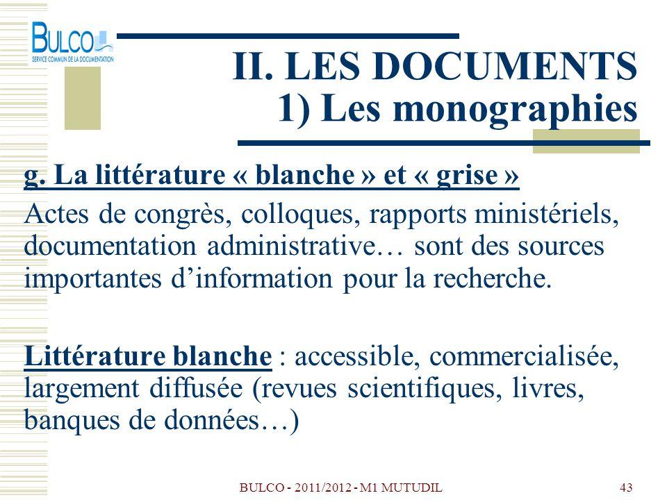 BULCO - 2011/2012 - M1 MUTUDIL43 II. LES DOCUMENTS 1) Les monographies g. La littérature « blanche » et « grise » Actes de congrès, colloques, rapport