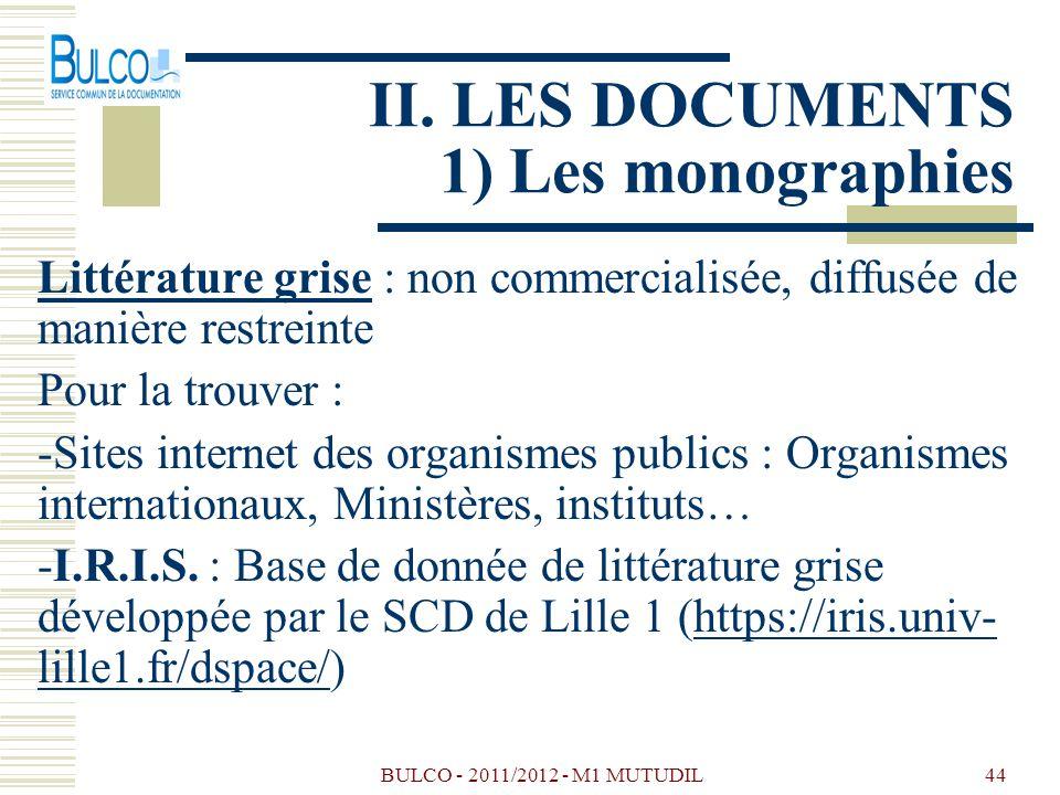 BULCO - 2011/2012 - M1 MUTUDIL44 II. LES DOCUMENTS 1) Les monographies Littérature grise : non commercialisée, diffusée de manière restreinte Pour la
