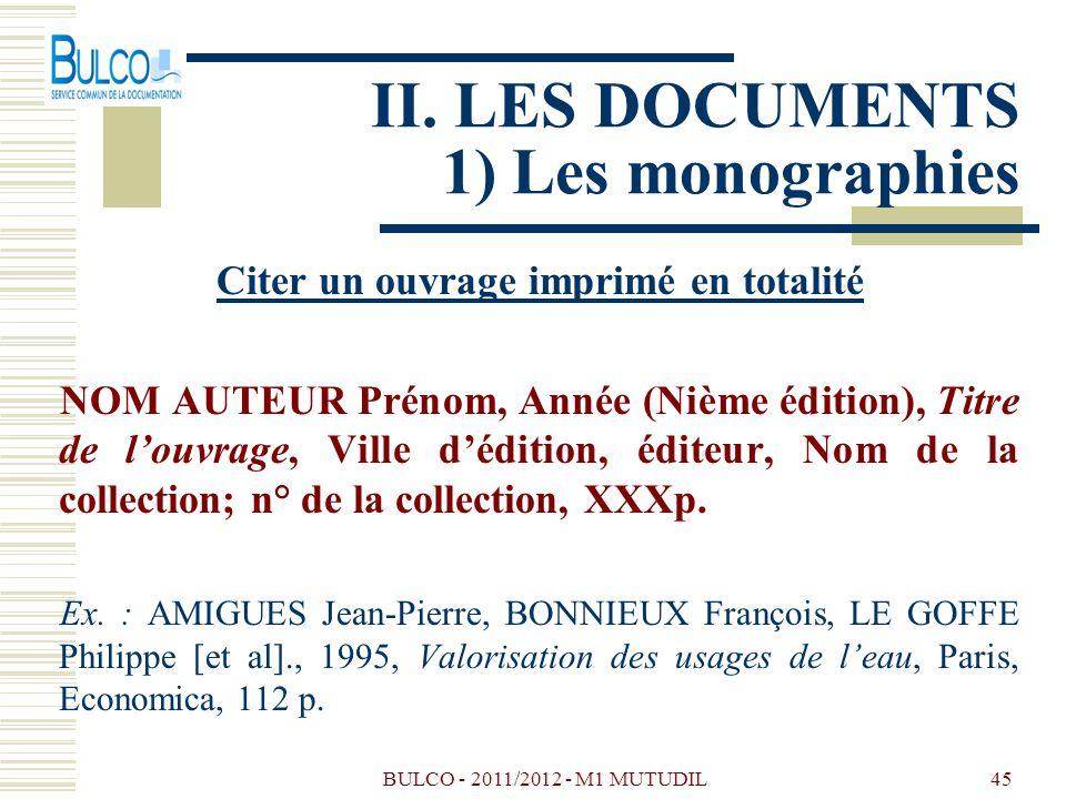 BULCO - 2011/2012 - M1 MUTUDIL45 II. LES DOCUMENTS 1) Les monographies Citer un ouvrage imprimé en totalité NOM AUTEUR Prénom, Année (Nième édition),