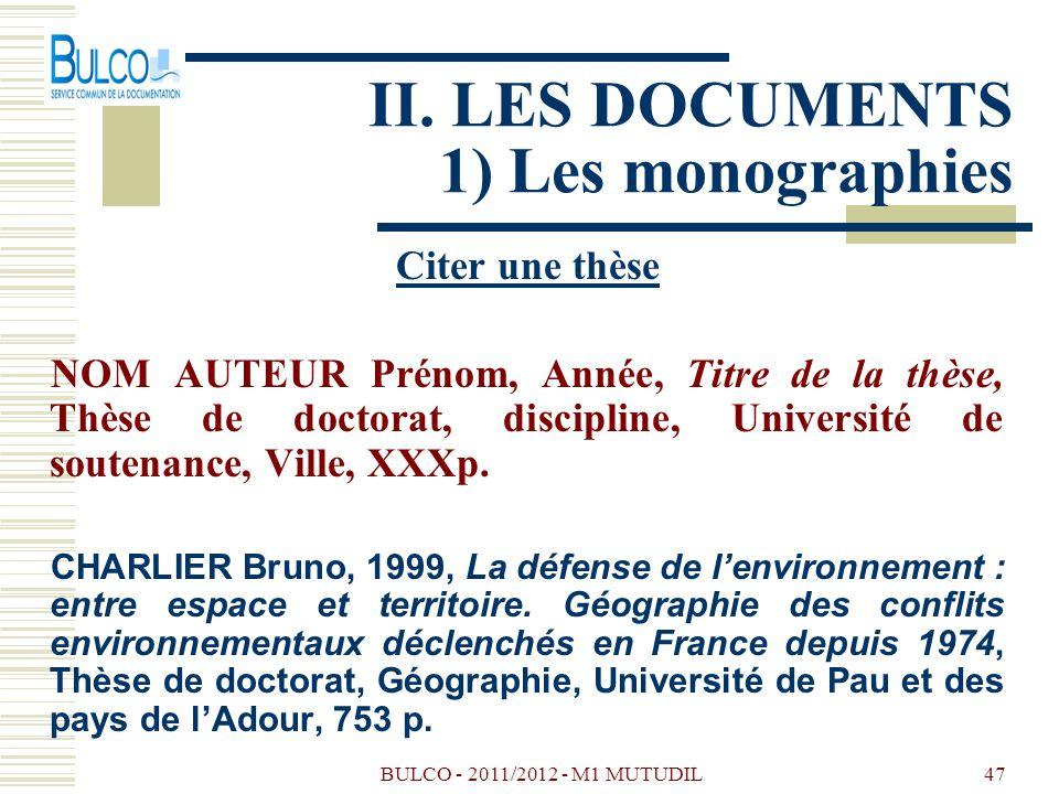 BULCO - 2011/2012 - M1 MUTUDIL47 II. LES DOCUMENTS 1) Les monographies Citer une thèse NOM AUTEUR Prénom, Année, Titre de la thèse, Thèse de doctorat,