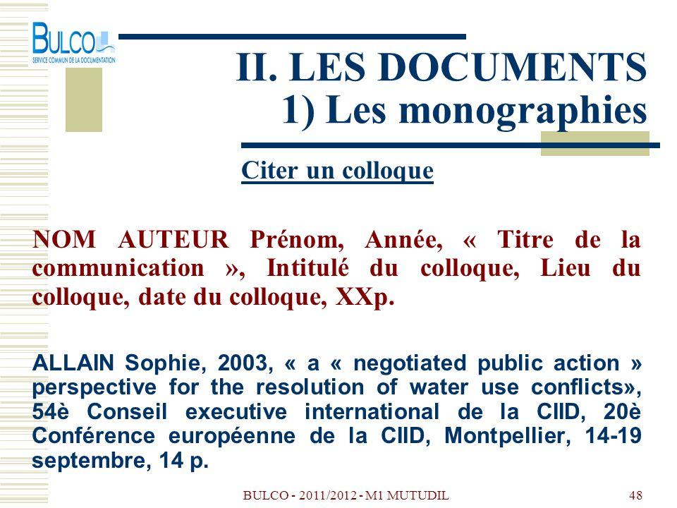 BULCO - 2011/2012 - M1 MUTUDIL48 II. LES DOCUMENTS 1) Les monographies Citer un colloque NOM AUTEUR Prénom, Année, « Titre de la communication », Inti