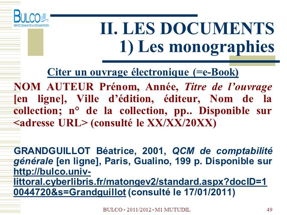 BULCO - 2011/2012 - M1 MUTUDIL49 II. LES DOCUMENTS 1) Les monographies Citer un ouvrage électronique (=e-Book) NOM AUTEUR Prénom, Année, Titre de louv