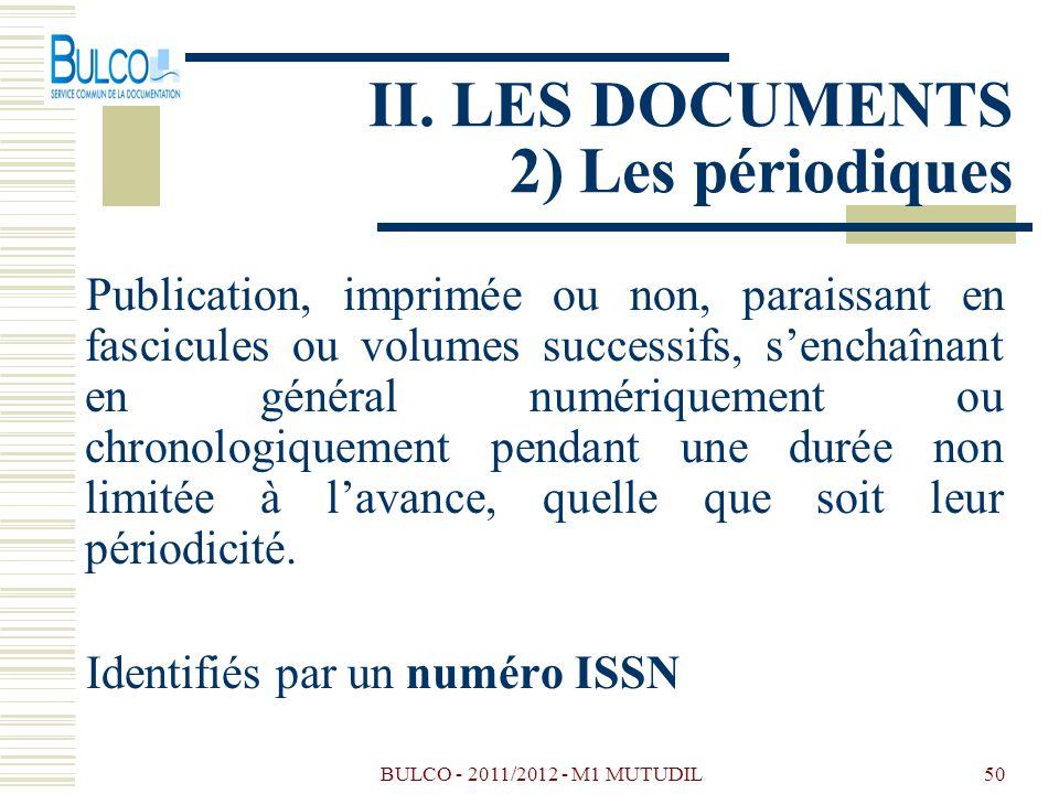 BULCO - 2011/2012 - M1 MUTUDIL50 II. LES DOCUMENTS 2) Les périodiques Publication, imprimée ou non, paraissant en fascicules ou volumes successifs, se