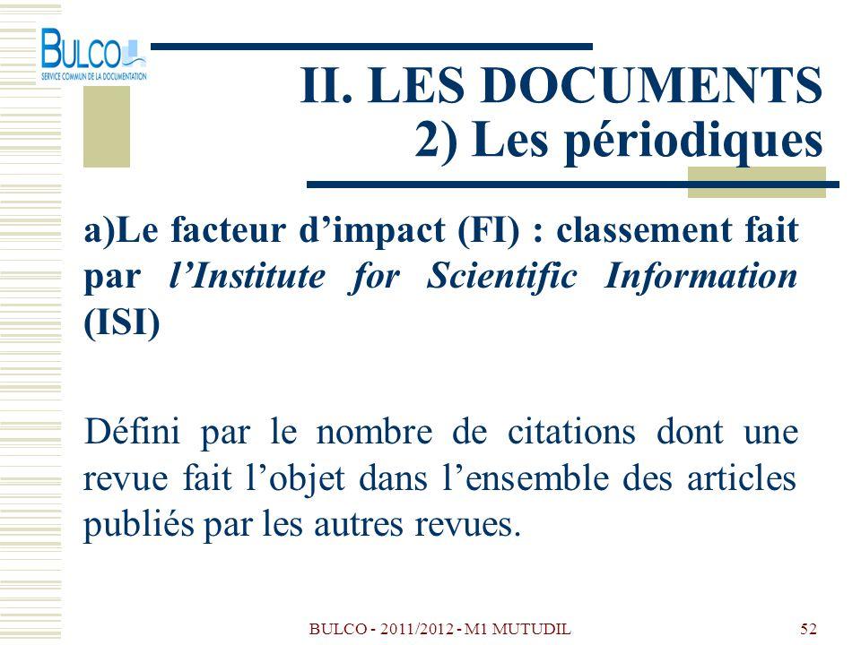 BULCO - 2011/2012 - M1 MUTUDIL52 II. LES DOCUMENTS 2) Les périodiques a)Le facteur dimpact (FI) : classement fait par lInstitute for Scientific Inform