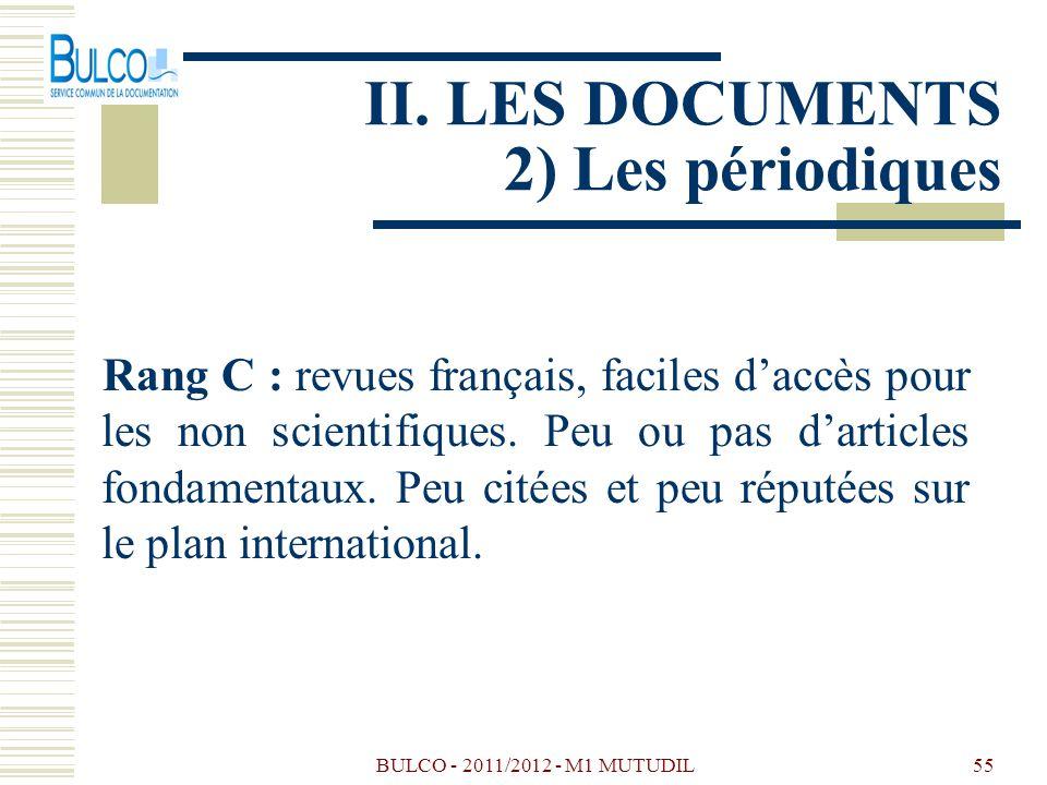 BULCO - 2011/2012 - M1 MUTUDIL55 II. LES DOCUMENTS 2) Les périodiques Rang C : revues français, faciles daccès pour les non scientifiques. Peu ou pas