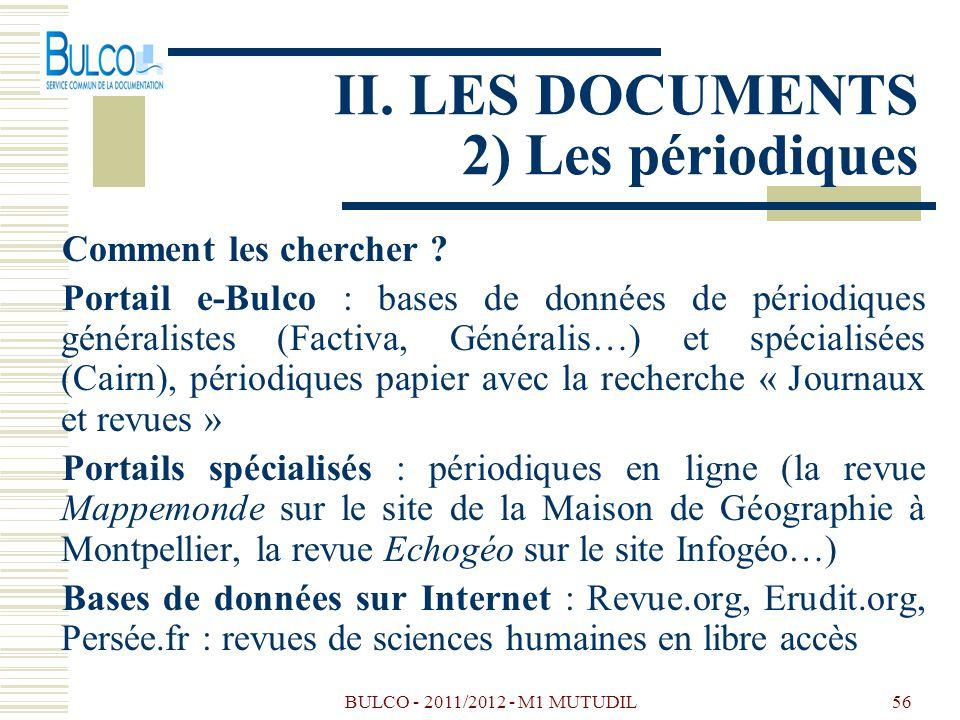 BULCO - 2011/2012 - M1 MUTUDIL56 II. LES DOCUMENTS 2) Les périodiques Comment les chercher ? Portail e-Bulco : bases de données de périodiques général