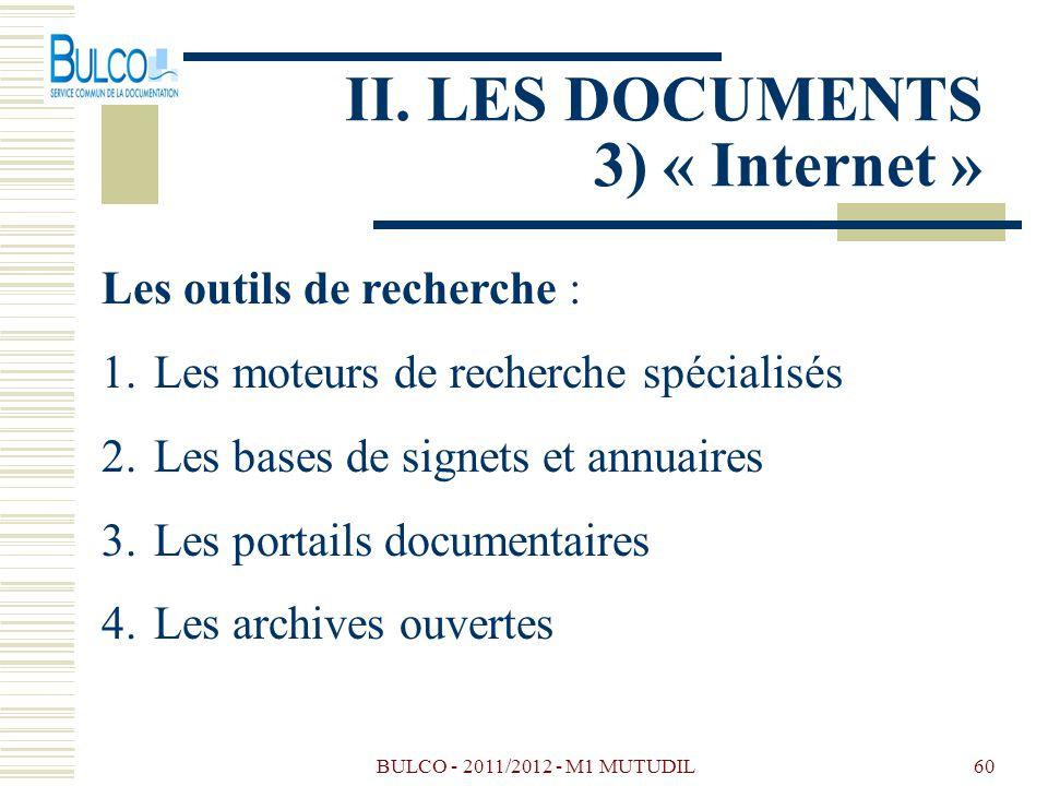BULCO - 2011/2012 - M1 MUTUDIL60 II. LES DOCUMENTS 3) « Internet » Les outils de recherche : 1.Les moteurs de recherche spécialisés 2.Les bases de sig