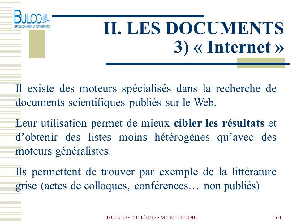 BULCO - 2011/2012 - M1 MUTUDIL61 II. LES DOCUMENTS 3) « Internet » Il existe des moteurs spécialisés dans la recherche de documents scientifiques publ