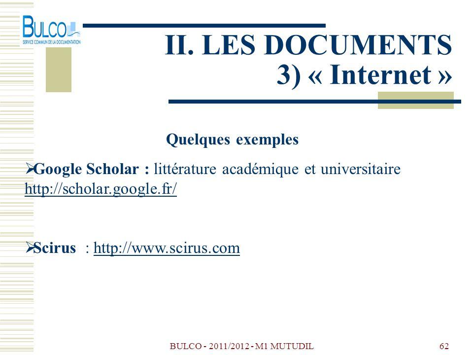 BULCO - 2011/2012 - M1 MUTUDIL62 II. LES DOCUMENTS 3) « Internet » Quelques exemples Google Scholar : littérature académique et universitaire http://s