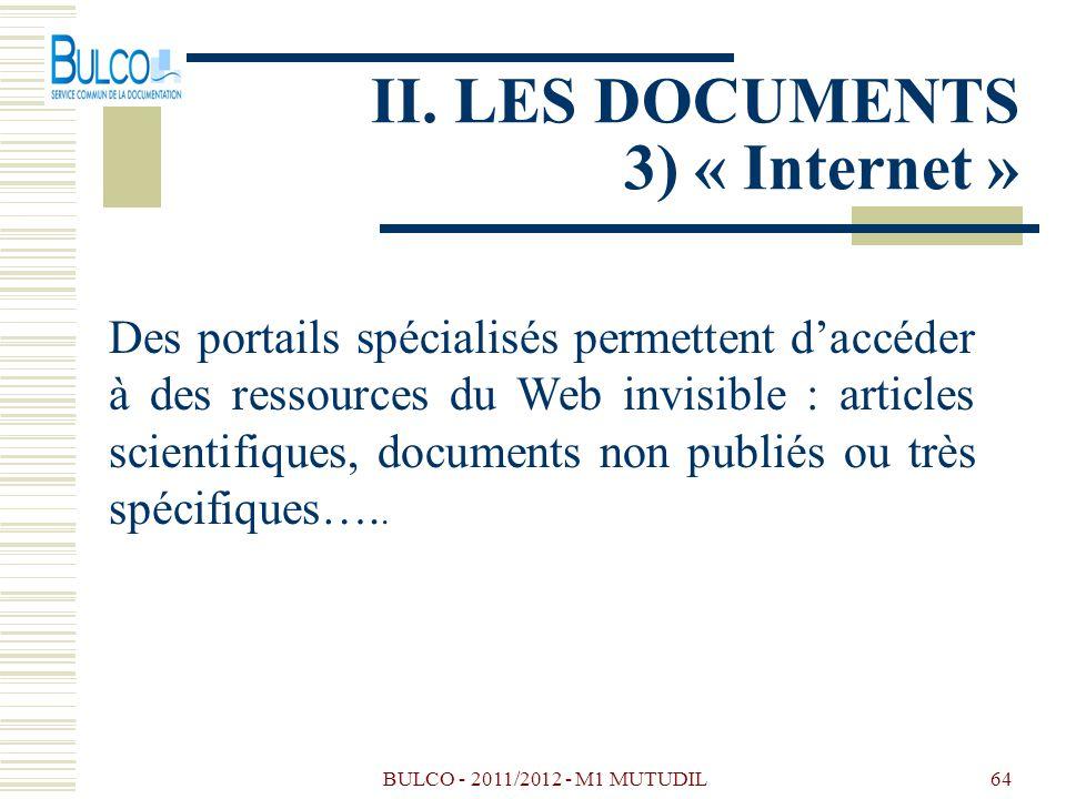 BULCO - 2011/2012 - M1 MUTUDIL64 II. LES DOCUMENTS 3) « Internet » Des portails spécialisés permettent daccéder à des ressources du Web invisible : ar