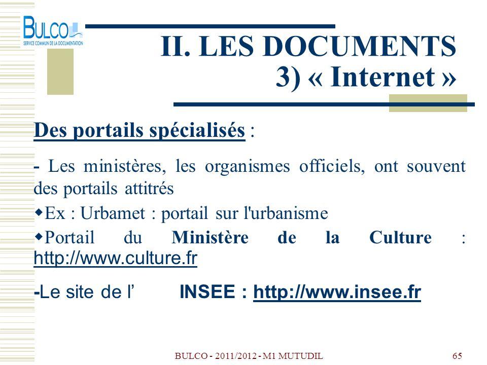 BULCO - 2011/2012 - M1 MUTUDIL65 II. LES DOCUMENTS 3) « Internet » Des portails spécialisés : - Les ministères, les organismes officiels, ont souvent