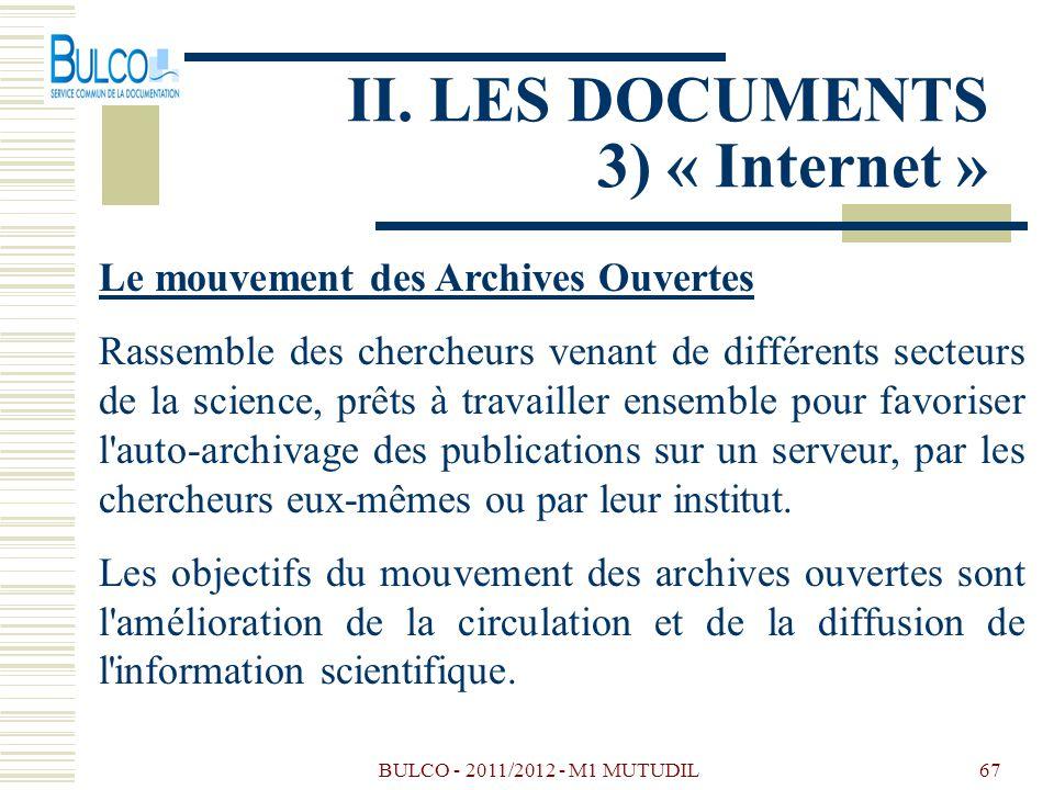 BULCO - 2011/2012 - M1 MUTUDIL67 II. LES DOCUMENTS 3) « Internet » Le mouvement des Archives Ouvertes Rassemble des chercheurs venant de différents se