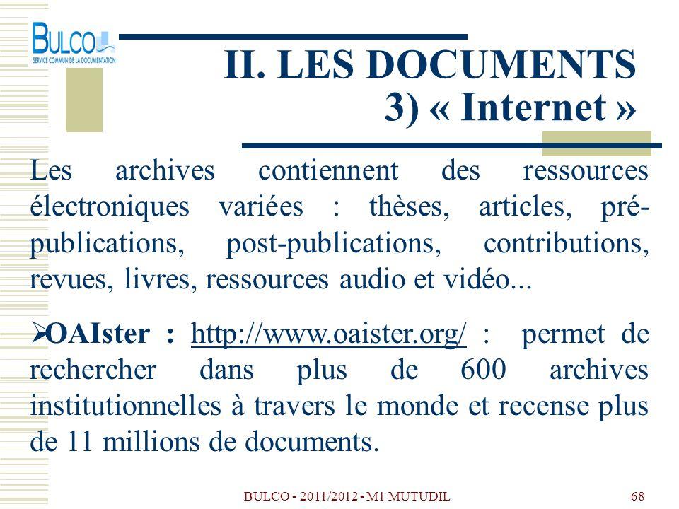 BULCO - 2011/2012 - M1 MUTUDIL68 II. LES DOCUMENTS 3) « Internet » Les archives contiennent des ressources électroniques variées : thèses, articles, p