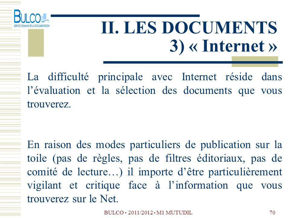 BULCO - 2011/2012 - M1 MUTUDIL70 II. LES DOCUMENTS 3) « Internet » La difficulté principale avec Internet réside dans lévaluation et la sélection des