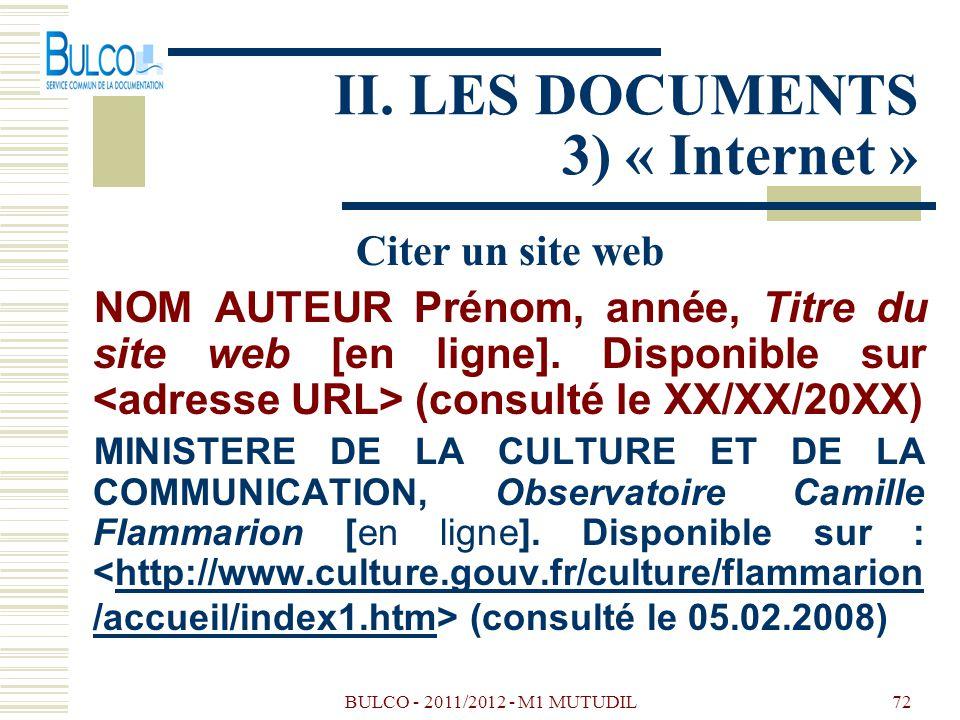 BULCO - 2011/2012 - M1 MUTUDIL72 II. LES DOCUMENTS 3) « Internet » Citer un site web NOM AUTEUR Prénom, année, Titre du site web [en ligne]. Disponibl