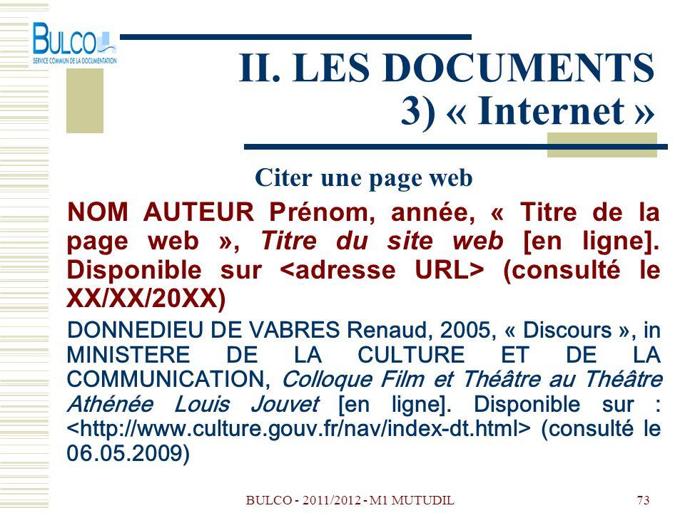 BULCO - 2011/2012 - M1 MUTUDIL73 II. LES DOCUMENTS 3) « Internet » Citer une page web NOM AUTEUR Prénom, année, « Titre de la page web », Titre du sit