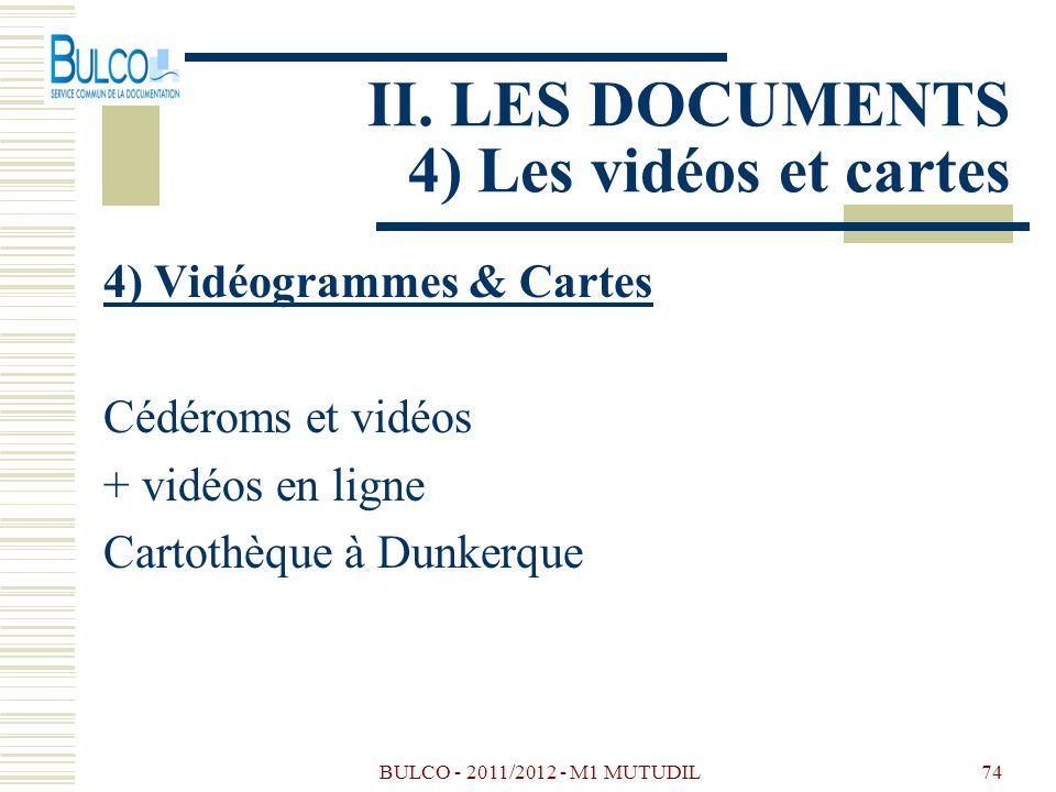 BULCO - 2011/2012 - M1 MUTUDIL74 II. LES DOCUMENTS 4) Les vidéos et cartes 4) Vidéogrammes & Cartes Cédéroms et vidéos + vidéos en ligne Cartothèque à