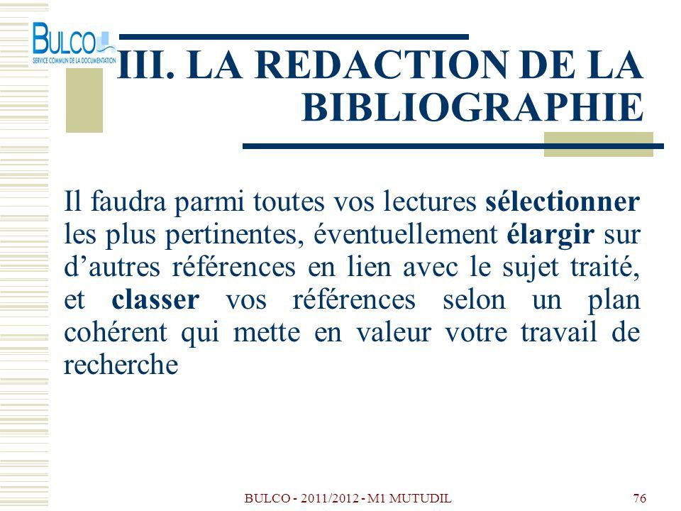 BULCO - 2011/2012 - M1 MUTUDIL76 III. LA REDACTION DE LA BIBLIOGRAPHIE Il faudra parmi toutes vos lectures sélectionner les plus pertinentes, éventuel