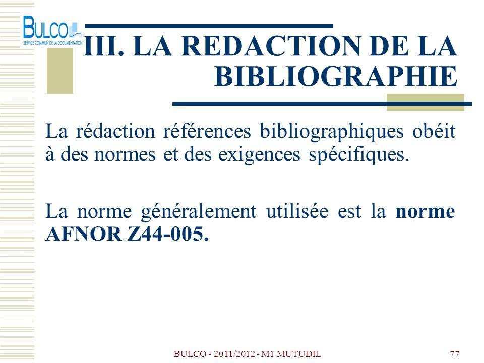 BULCO - 2011/2012 - M1 MUTUDIL77 III. LA REDACTION DE LA BIBLIOGRAPHIE La rédaction références bibliographiques obéit à des normes et des exigences sp