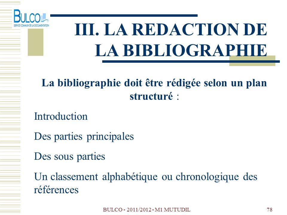 BULCO - 2011/2012 - M1 MUTUDIL78 III. LA REDACTION DE LA BIBLIOGRAPHIE La bibliographie doit être rédigée selon un plan structuré : Introduction Des p