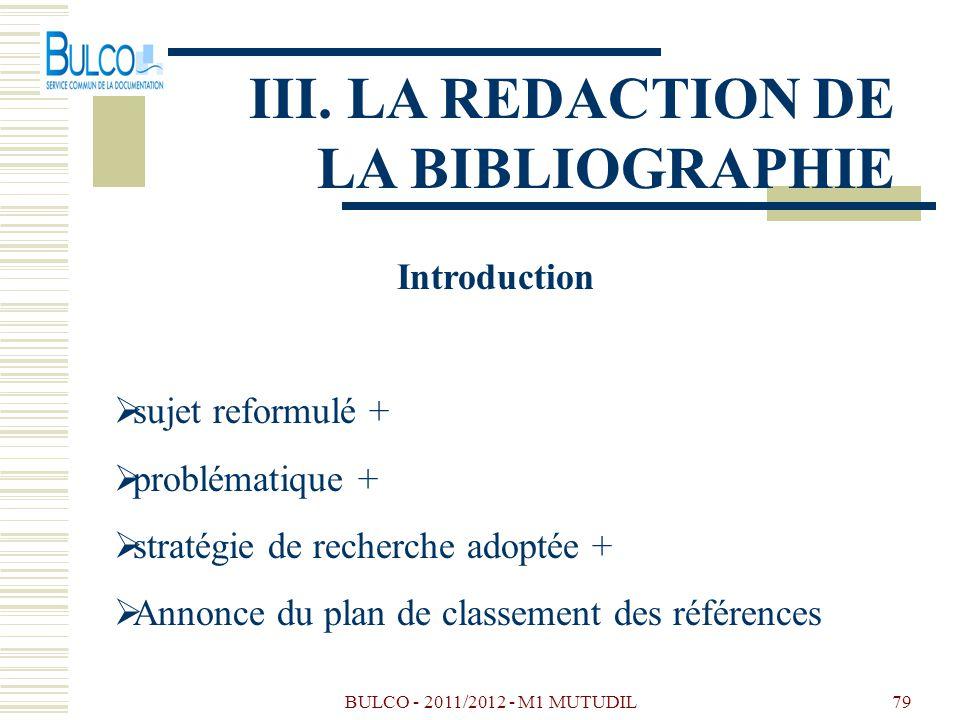 BULCO - 2011/2012 - M1 MUTUDIL79 III. LA REDACTION DE LA BIBLIOGRAPHIE Introduction sujet reformulé + problématique + stratégie de recherche adoptée +