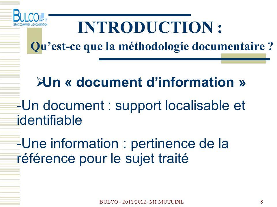 BULCO - 2011/2012 - M1 MUTUDIL8 INTRODUCTION : Quest-ce que la méthodologie documentaire ? Un « document dinformation » -Un document : support localis