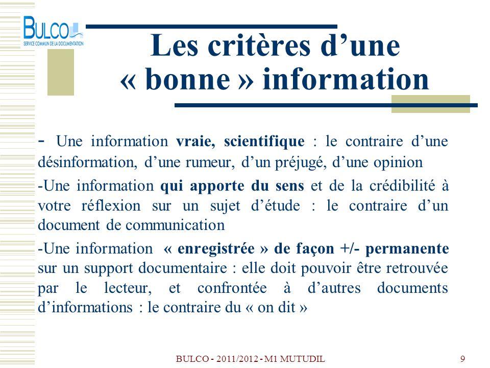 BULCO - 2011/2012 - M1 MUTUDIL9 Les critères dune « bonne » information - Une information vraie, scientifique : le contraire dune désinformation, dune