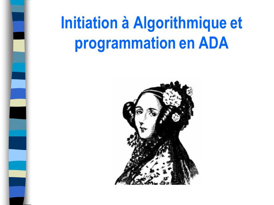 Définition en ADA Ainsi pour un tableau de 10 notes (type flottant) : Mon_Tab : array (1..10) of Float; On accède ensuite aux valeurs via Mon_Tab(i), où i est lindice recherché.