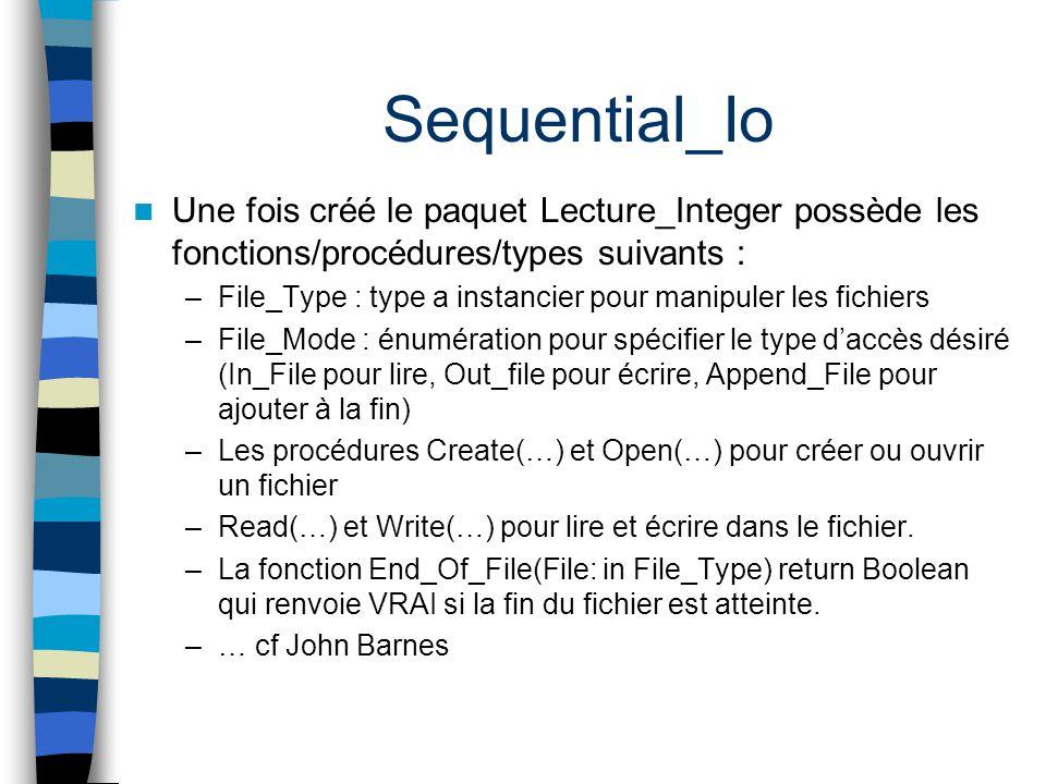 Sequential_Io Une fois créé le paquet Lecture_Integer possède les fonctions/procédures/types suivants : –File_Type : type a instancier pour manipuler