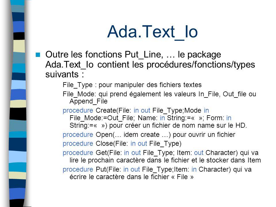 Ada.Text_Io Outre les fonctions Put_Line, … le package Ada.Text_Io contient les procédures/fonctions/types suivants : File_Type : pour manipuler des f