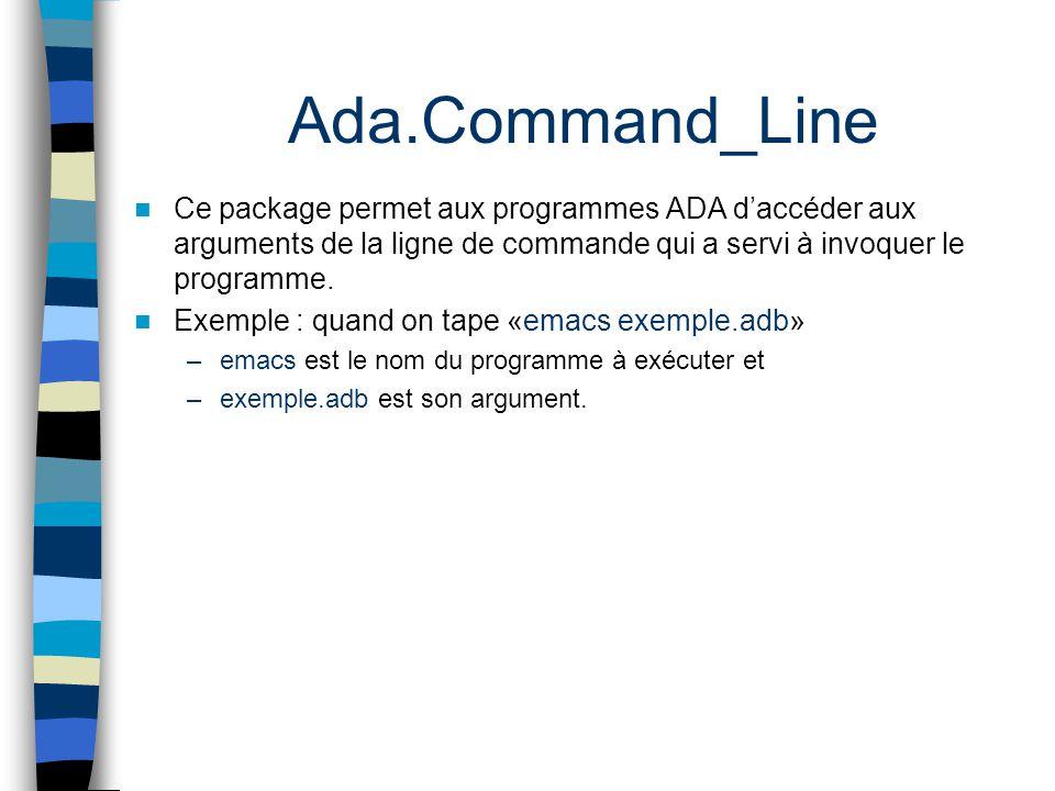 Ce package permet aux programmes ADA daccéder aux arguments de la ligne de commande qui a servi à invoquer le programme. Exemple : quand on tape «emac