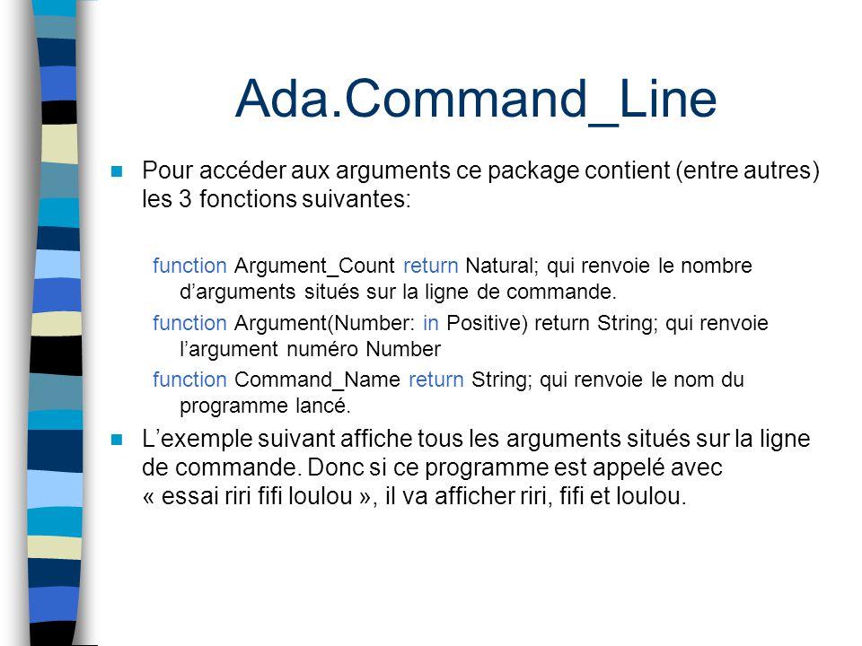 Ada.Command_Line Pour accéder aux arguments ce package contient (entre autres) les 3 fonctions suivantes: function Argument_Count return Natural; qui