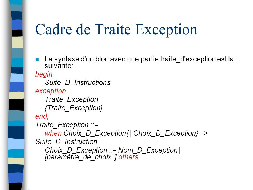 Cadre de Traite Exception La syntaxe d'un bloc avec une partie traite_d'exception est la suivante: begin Suite_D_Instructions exception Traite_Excepti