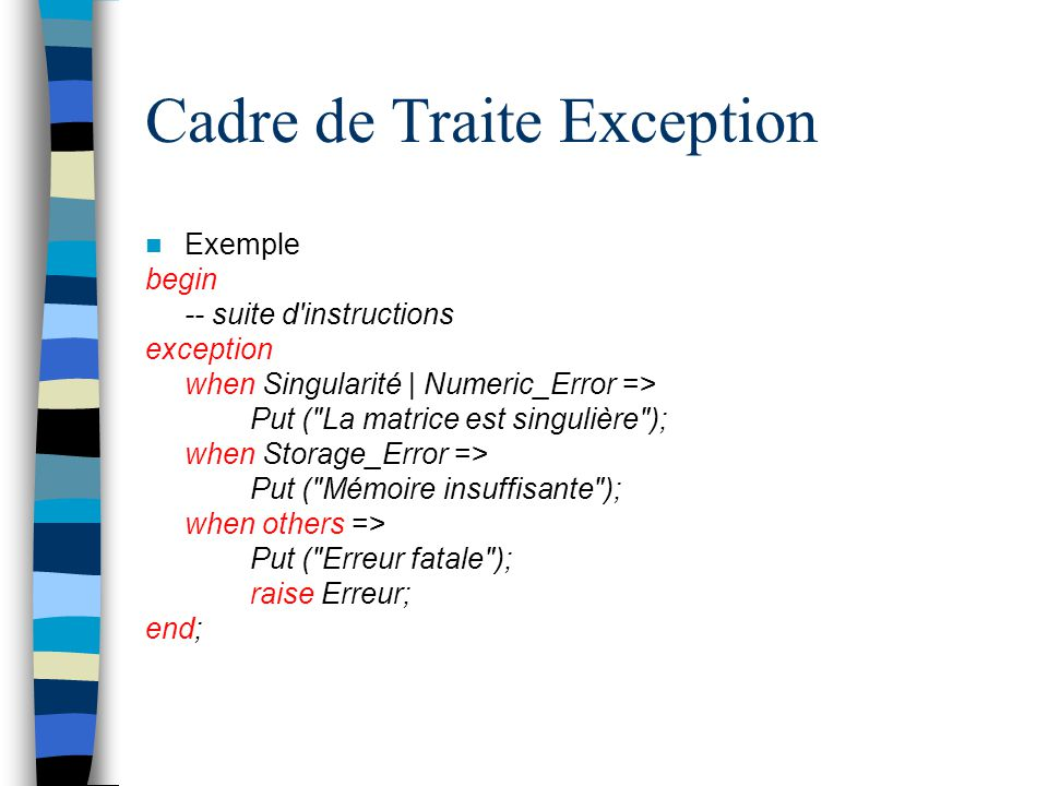 Cadre de Traite Exception Exemple begin -- suite d'instructions exception when Singularité | Numeric_Error => Put (