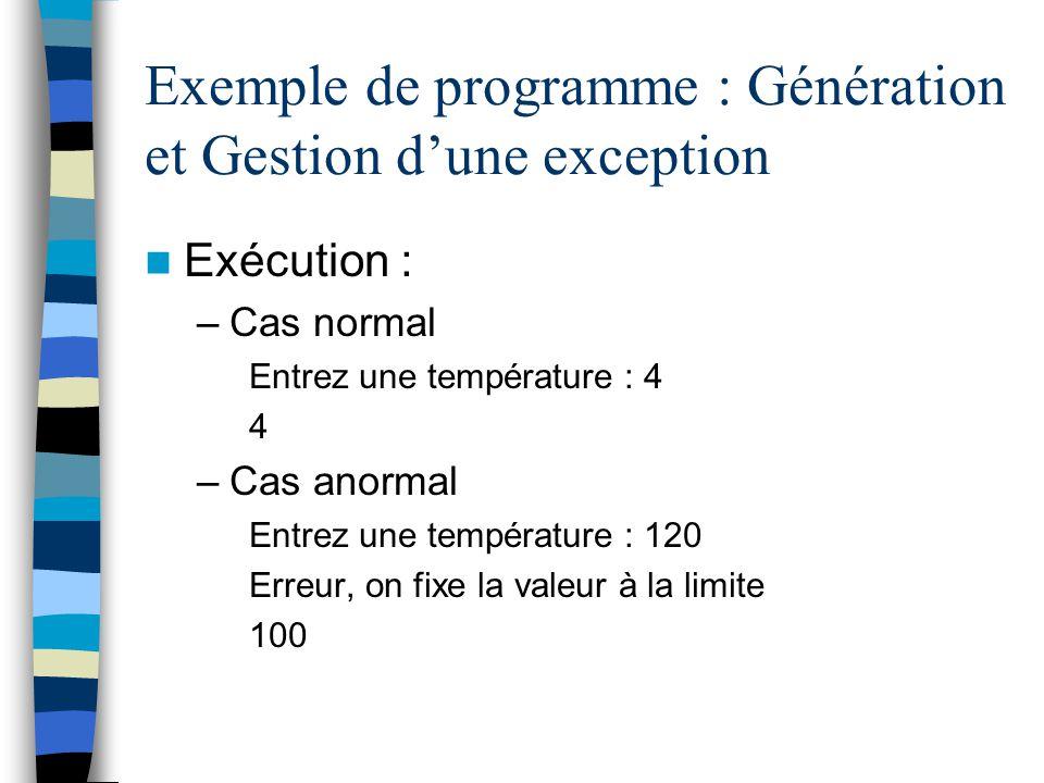 Exemple de programme : Génération et Gestion dune exception Exécution : –Cas normal Entrez une température : 4 4 –Cas anormal Entrez une température :